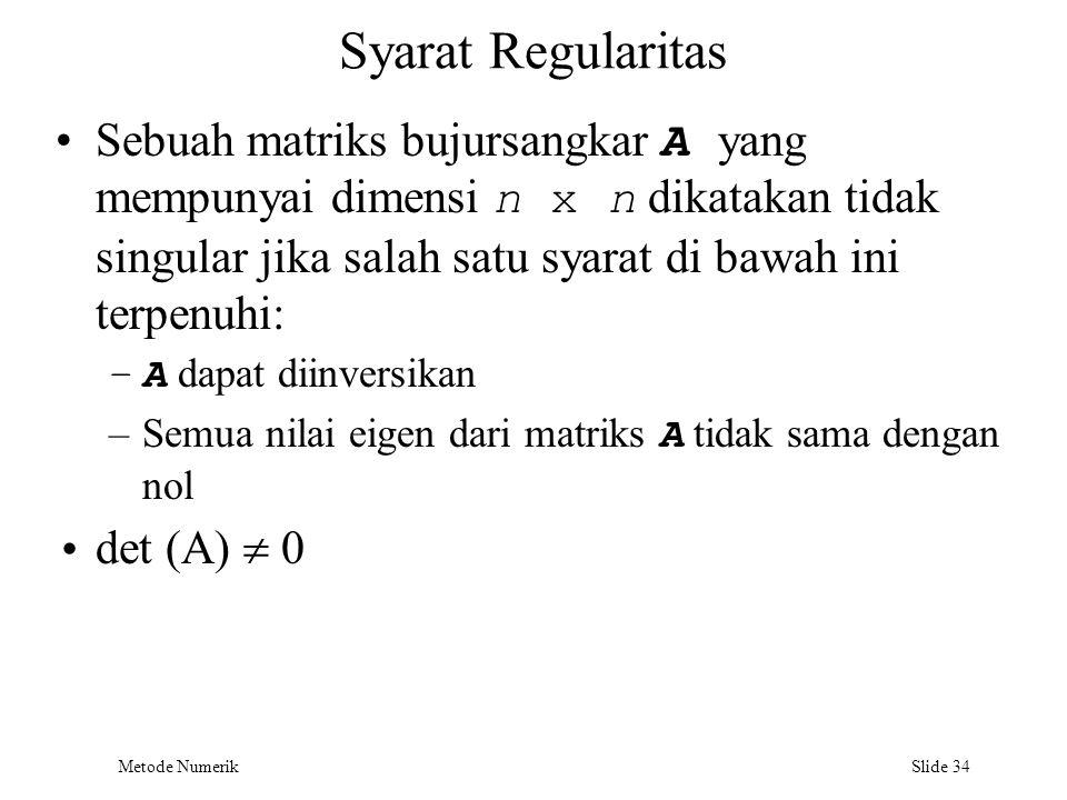 Syarat Regularitas Sebuah matriks bujursangkar A yang mempunyai dimensi n x n dikatakan tidak singular jika salah satu syarat di bawah ini terpenuhi: