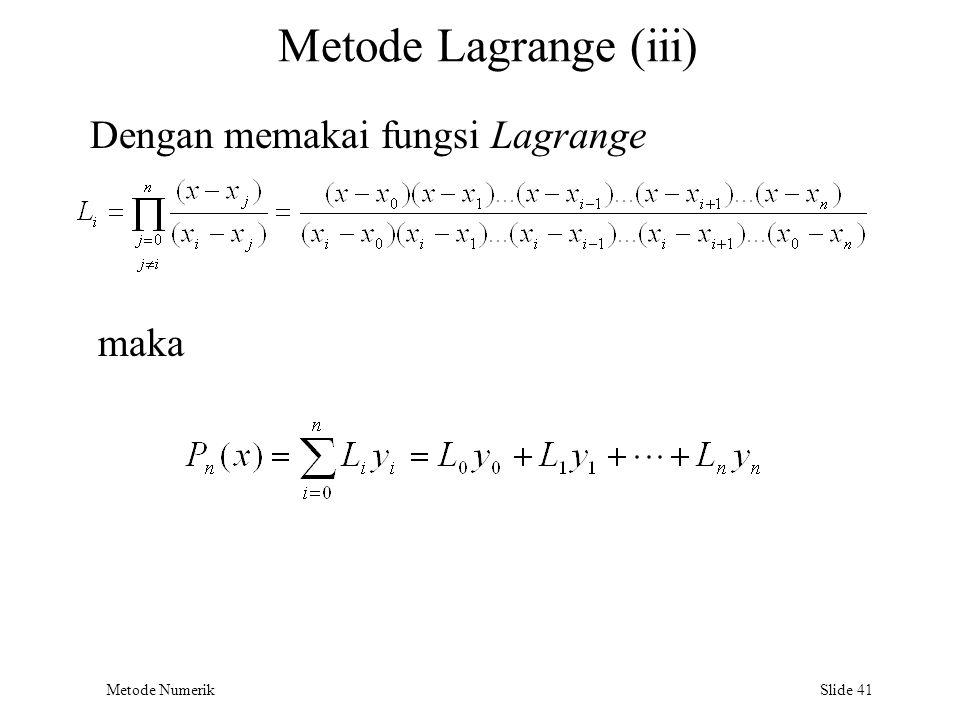 Metode Lagrange (iii) Dengan memakai fungsi Lagrange maka