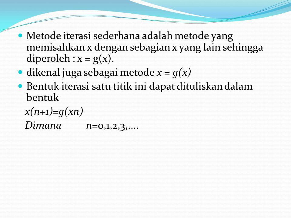 Metode iterasi sederhana adalah metode yang memisahkan x dengan sebagian x yang lain sehingga diperoleh : x = g(x).