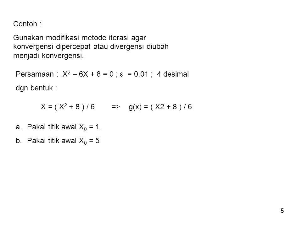 Contoh : Gunakan modifikasi metode iterasi agar konvergensi dipercepat atau divergensi diubah menjadi konvergensi.