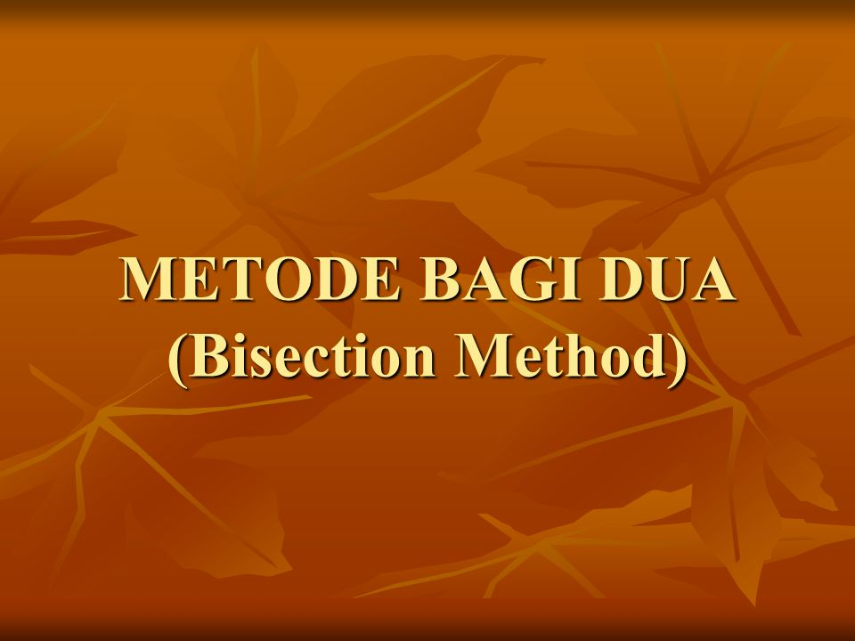 METODE BAGI DUA (Bisection Method)