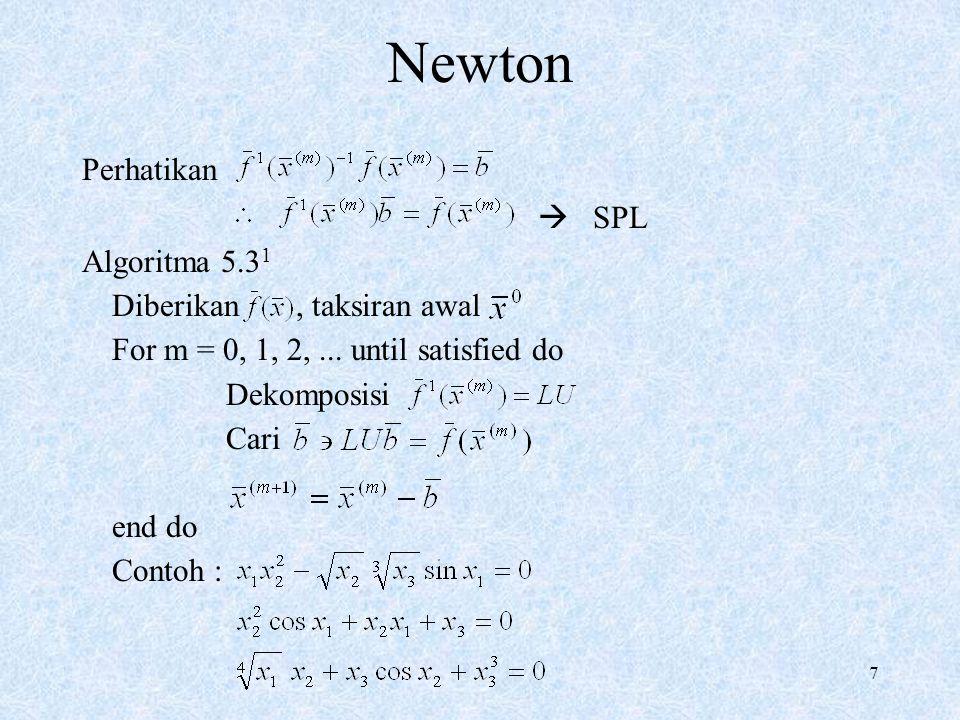 Newton Perhatikan  SPL Algoritma 5.31 Diberikan , taksiran awal