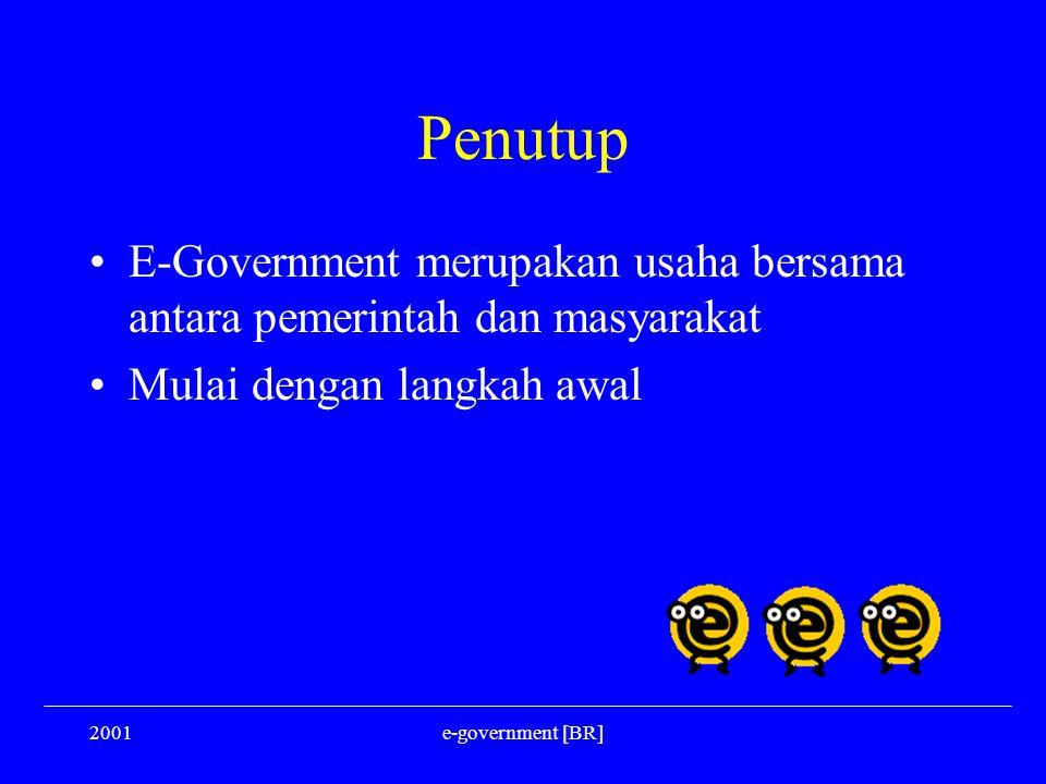 Penutup E-Government merupakan usaha bersama antara pemerintah dan masyarakat. Mulai dengan langkah awal.