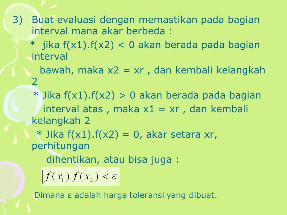 * jika f(x1).f(x2) < 0 akan berada pada bagian interval