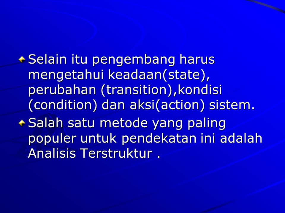 Selain itu pengembang harus mengetahui keadaan(state), perubahan (transition),kondisi (condition) dan aksi(action) sistem.