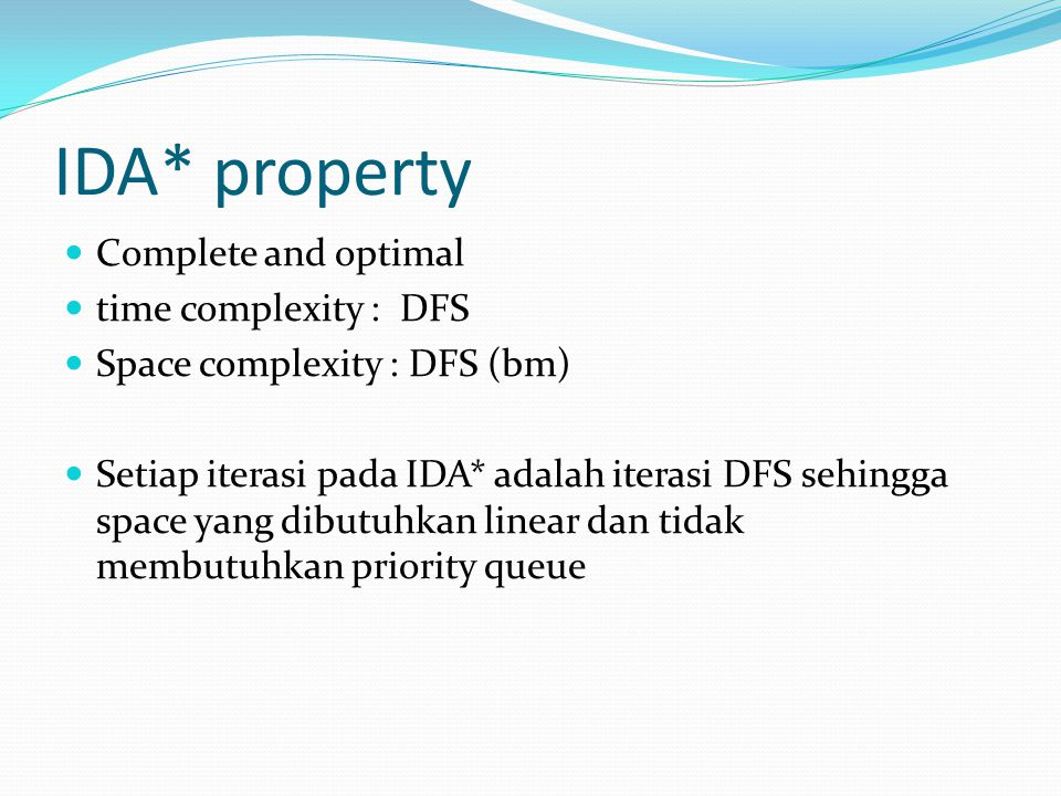 IDA* property Complete and optimal time complexity : DFS