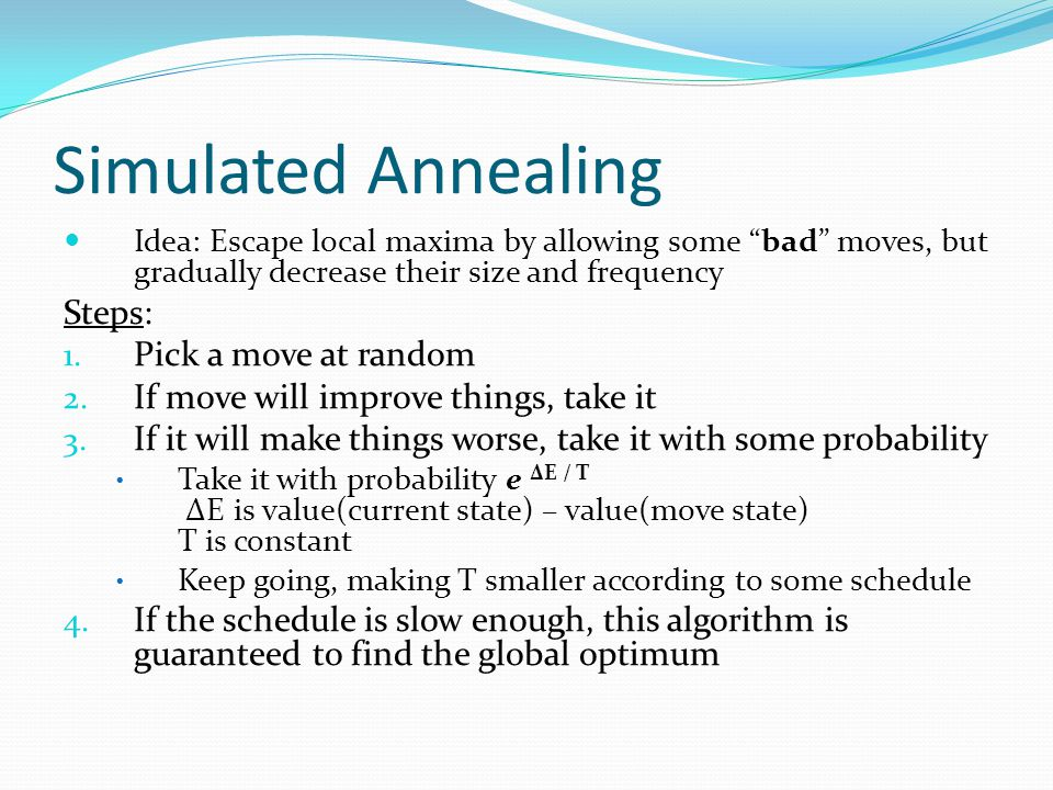 Simulated Annealing Steps: Pick a move at random