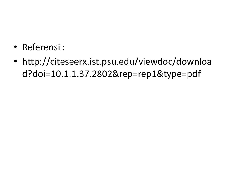 Referensi : http://citeseerx.ist.psu.edu/viewdoc/download doi=10.1.1.37.2802&rep=rep1&type=pdf