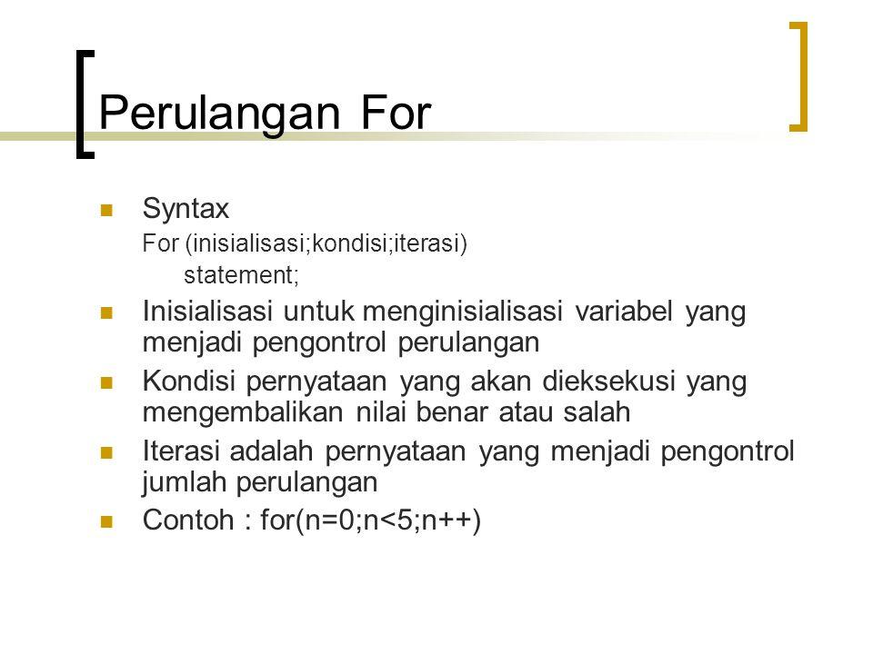Perulangan For Syntax. For (inisialisasi;kondisi;iterasi) statement;