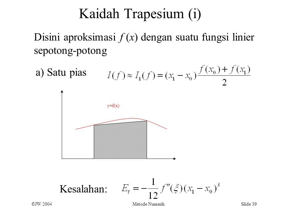 Kaidah Trapesium (i) Disini aproksimasi f (x) dengan suatu fungsi linier. sepotong-potong. a) Satu pias.