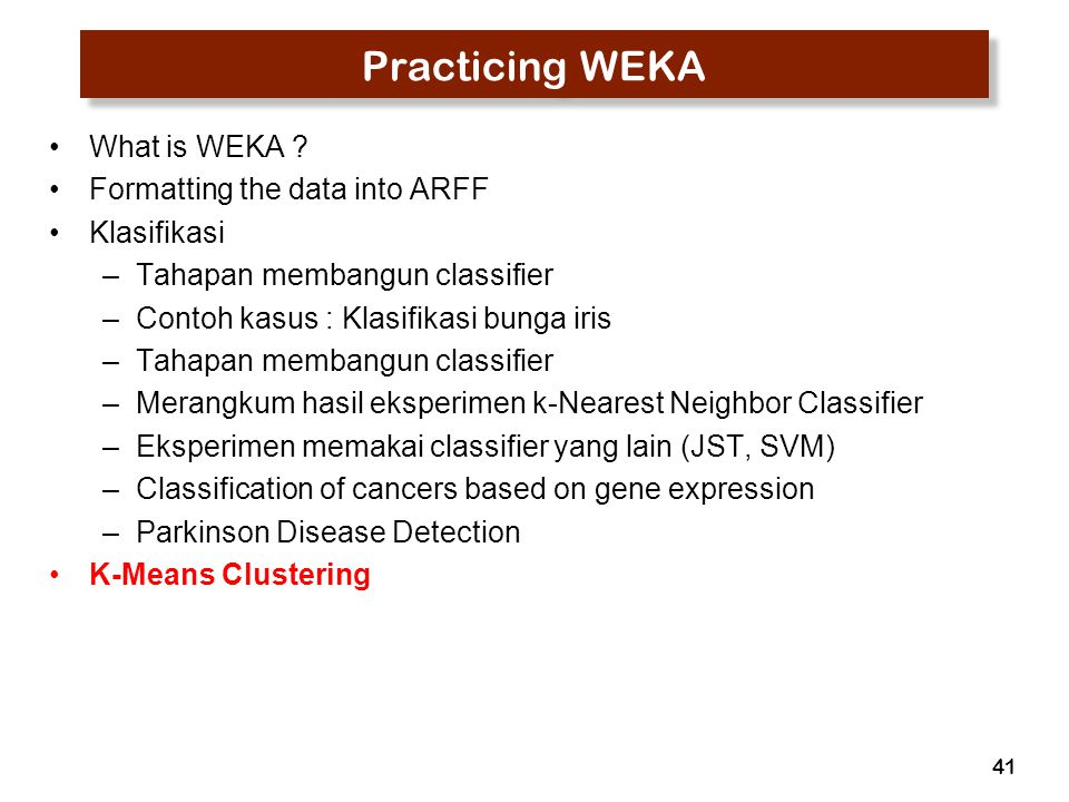 Practicing WEKA What is WEKA Formatting the data into ARFF