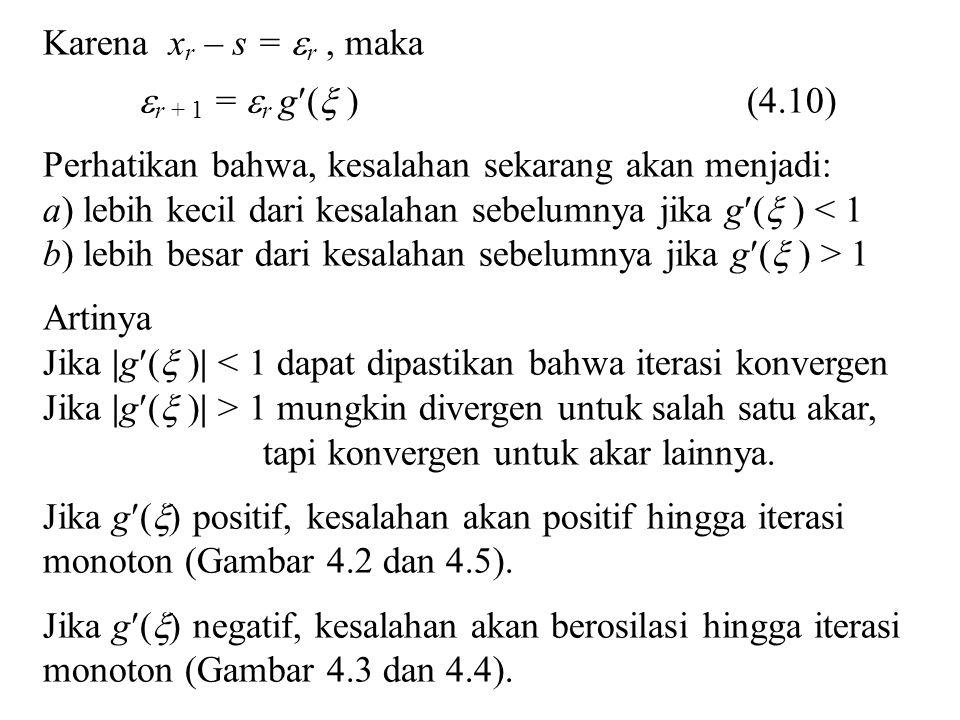 Karena xr – s = r , maka r + 1 = r g( ) (4.10) Perhatikan bahwa, kesalahan sekarang akan menjadi: