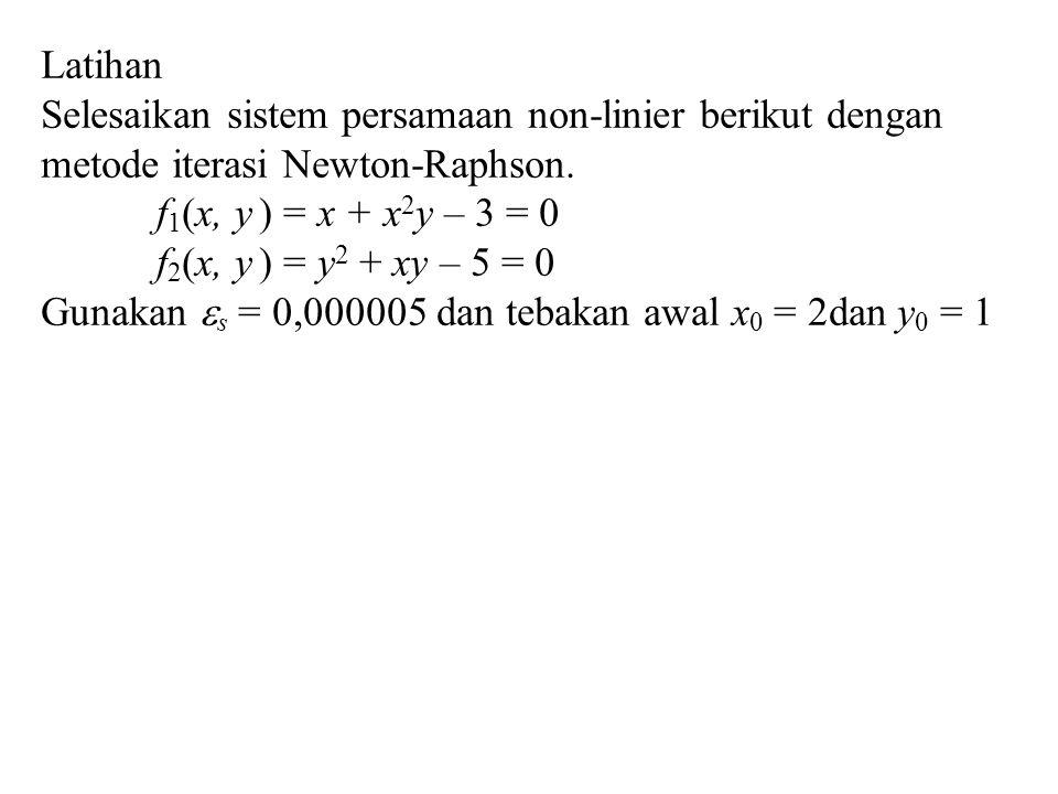 Latihan Selesaikan sistem persamaan non-linier berikut dengan metode iterasi Newton-Raphson. f1(x, y ) = x + x2y – 3 = 0.