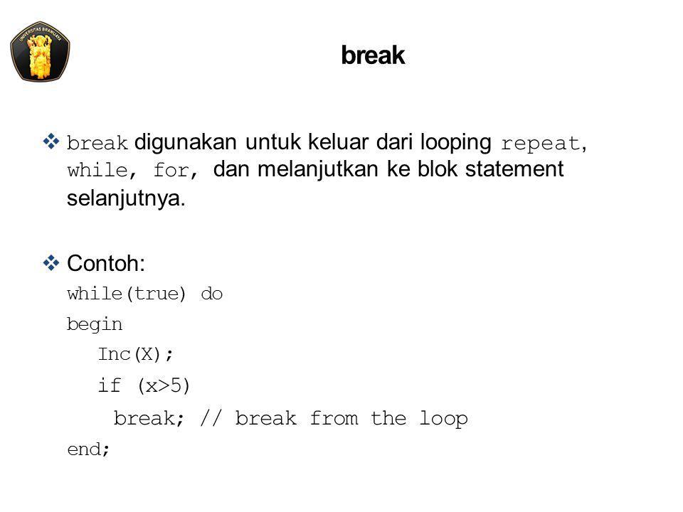 break break digunakan untuk keluar dari looping repeat, while, for, dan melanjutkan ke blok statement selanjutnya.