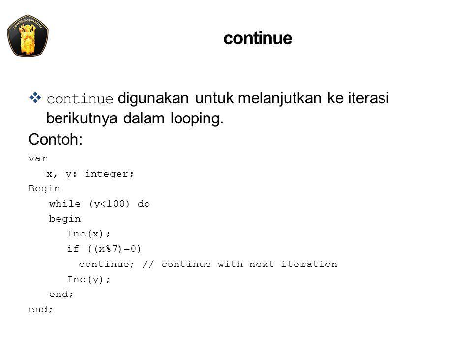 continue continue digunakan untuk melanjutkan ke iterasi berikutnya dalam looping. Contoh: var. x, y: integer;