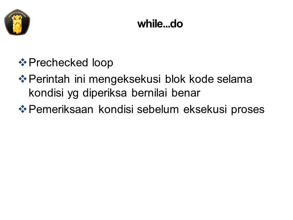 while...do Prechecked loop. Perintah ini mengeksekusi blok kode selama kondisi yg diperiksa bernilai benar.