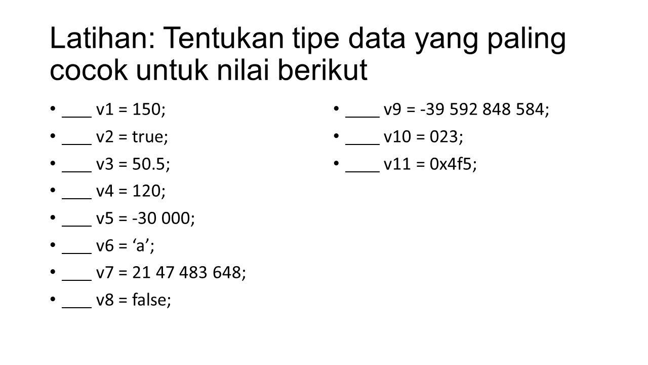 Latihan: Tentukan tipe data yang paling cocok untuk nilai berikut