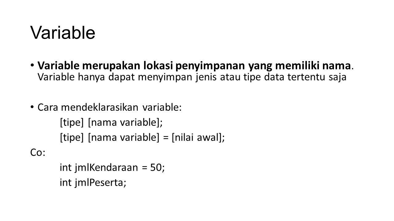 Variable Variable merupakan lokasi penyimpanan yang memiliki nama. Variable hanya dapat menyimpan jenis atau tipe data tertentu saja.