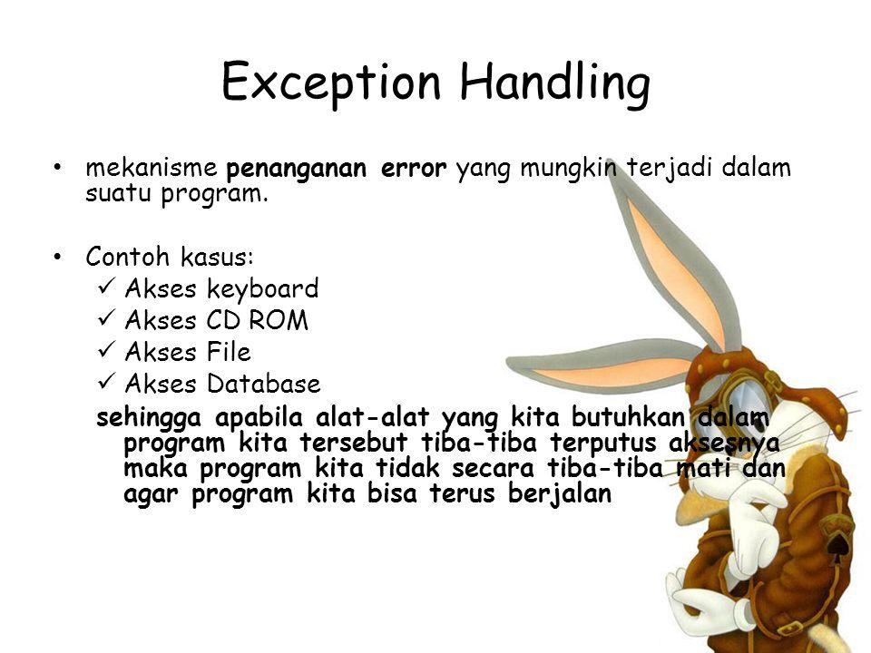 Exception Handling mekanisme penanganan error yang mungkin terjadi dalam suatu program. Contoh kasus: