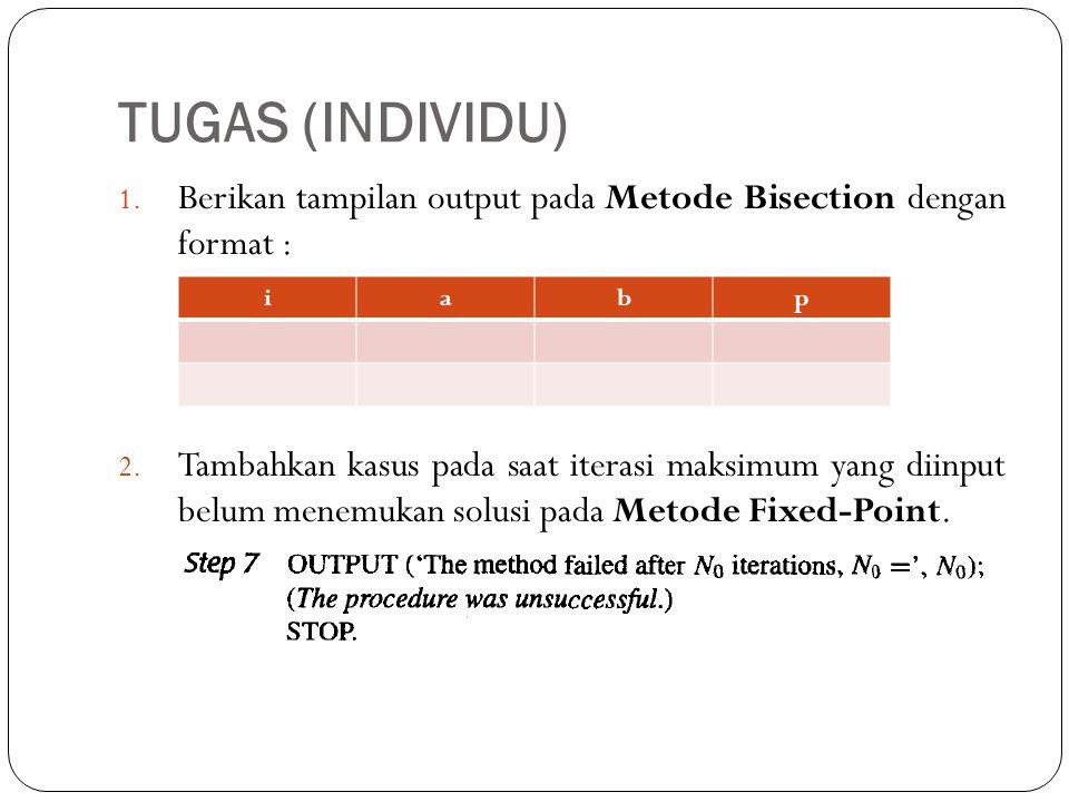 TUGAS (INDIVIDU) Berikan tampilan output pada Metode Bisection dengan format :