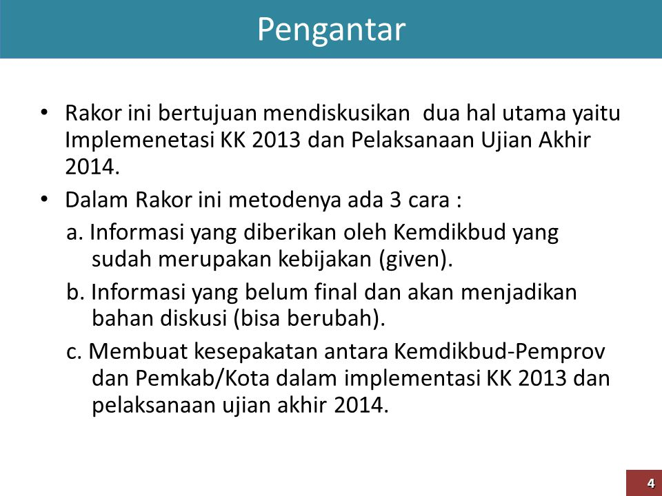 Pengantar Rakor ini bertujuan mendiskusikan dua hal utama yaitu Implemenetasi KK 2013 dan Pelaksanaan Ujian Akhir 2014.