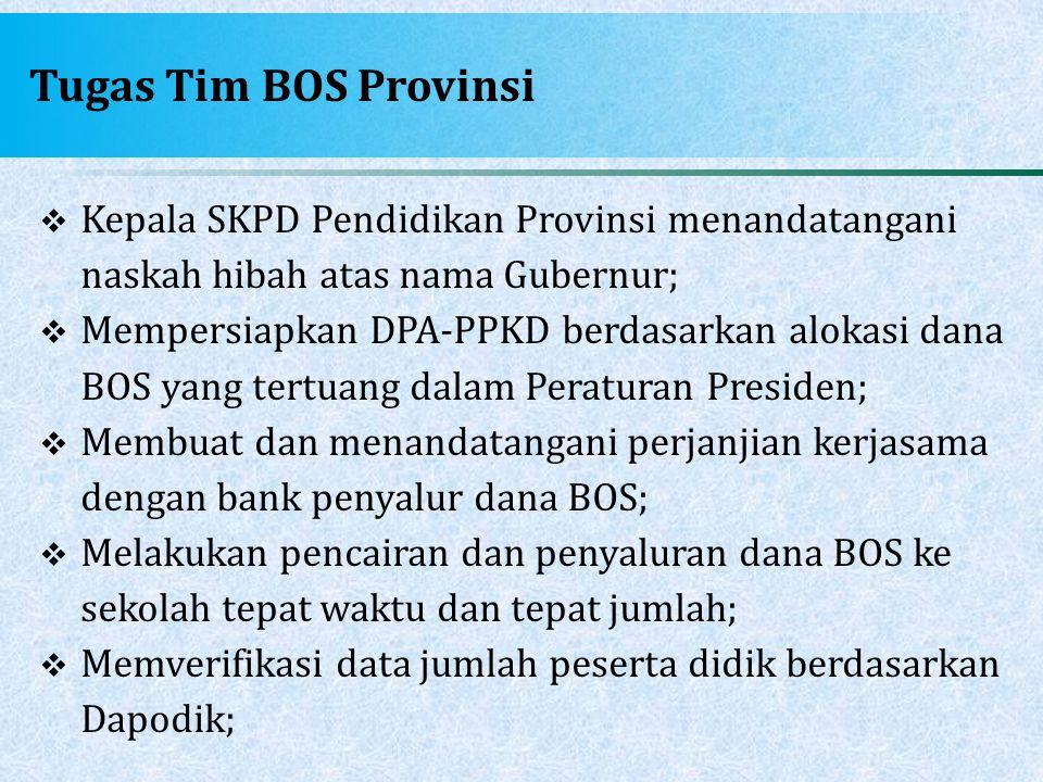 Tugas Tim BOS Provinsi Kepala SKPD Pendidikan Provinsi menandatangani naskah hibah atas nama Gubernur;
