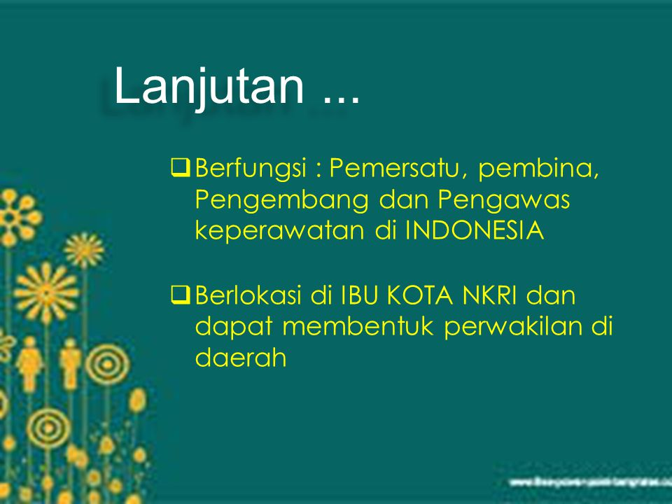 Lanjutan ... Berfungsi : Pemersatu, pembina, Pengembang dan Pengawas keperawatan di INDONESIA.