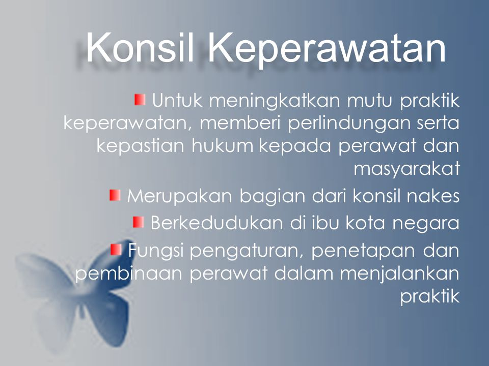 Konsil Keperawatan Untuk meningkatkan mutu praktik keperawatan, memberi perlindungan serta kepastian hukum kepada perawat dan masyarakat.