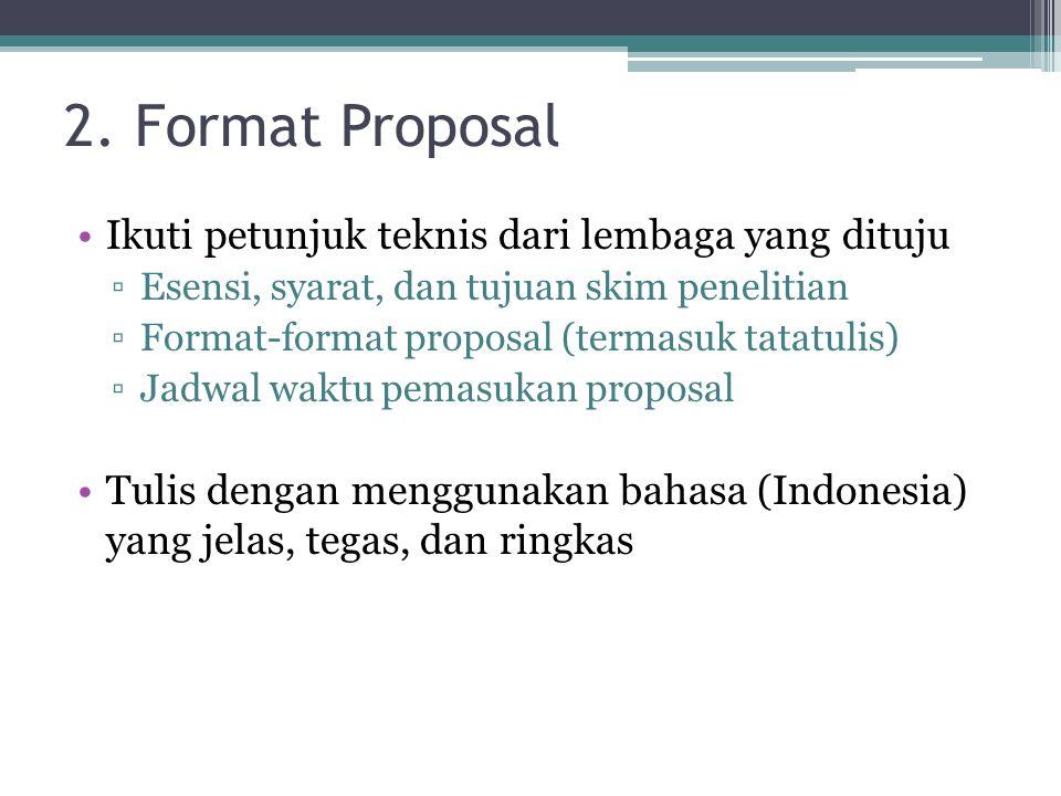 2. Format Proposal Ikuti petunjuk teknis dari lembaga yang dituju