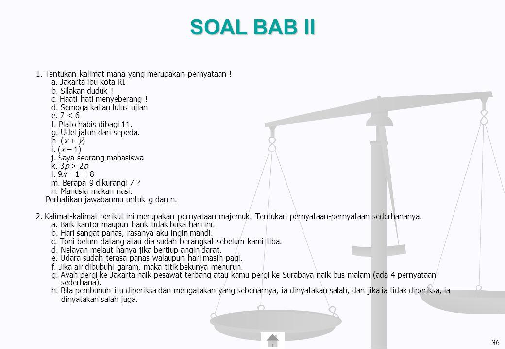 SOAL BAB II 1. Tentukan kalimat mana yang merupakan pernyataan !