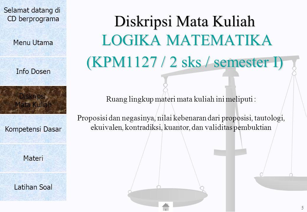 Diskripsi Mata Kuliah LOGIKA MATEMATIKA (KPM1127 / 2 sks / semester I)