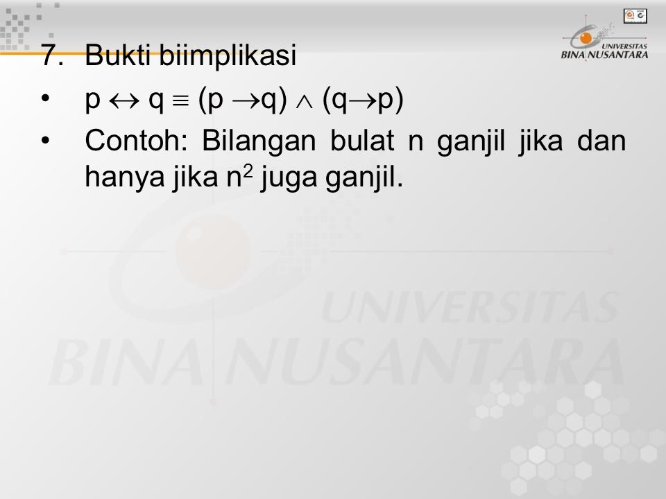 7. Bukti biimplikasi p  q  (p q)  (qp) Contoh: Bilangan bulat n ganjil jika dan hanya jika n2 juga ganjil.
