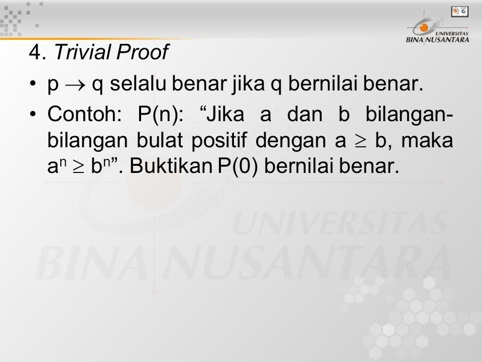 4. Trivial Proof p  q selalu benar jika q bernilai benar.