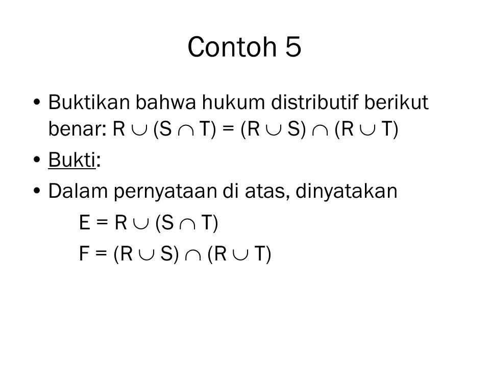 Contoh 5 Buktikan bahwa hukum distributif berikut benar: R  (S  T) = (R  S)  (R  T) Bukti: Dalam pernyataan di atas, dinyatakan.