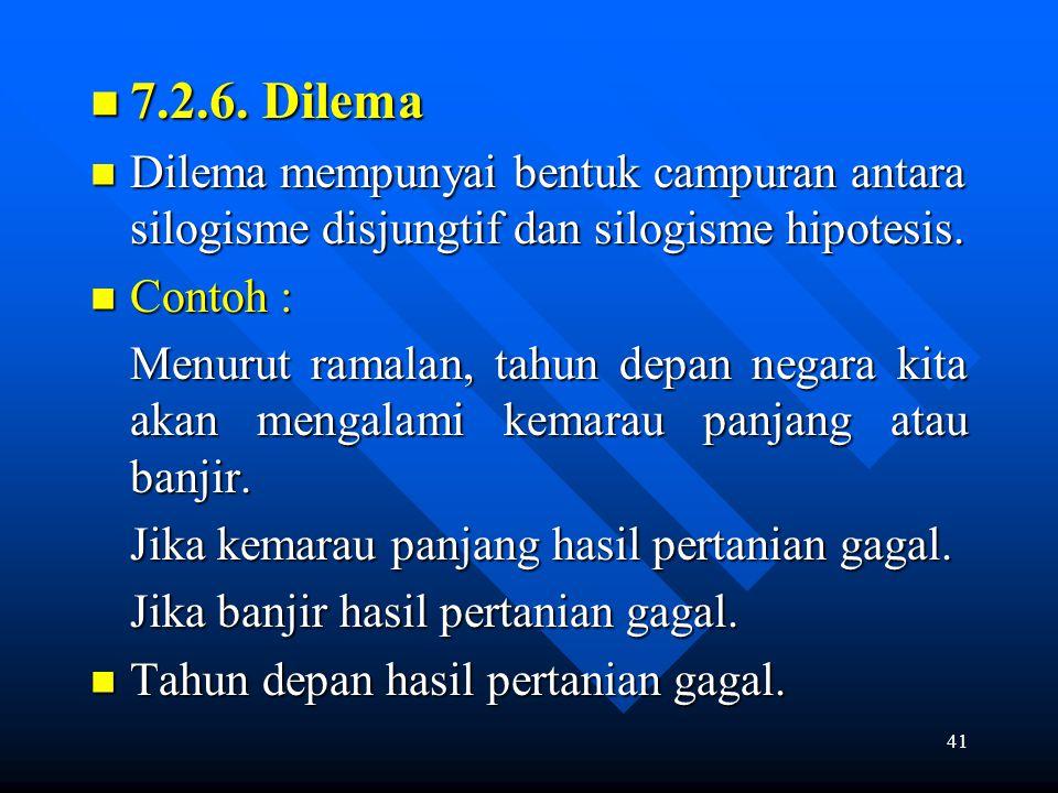 7.2.6. Dilema Dilema mempunyai bentuk campuran antara silogisme disjungtif dan silogisme hipotesis.