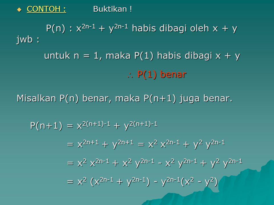 untuk n = 1, maka P(1) habis dibagi x + y  P(1) benar