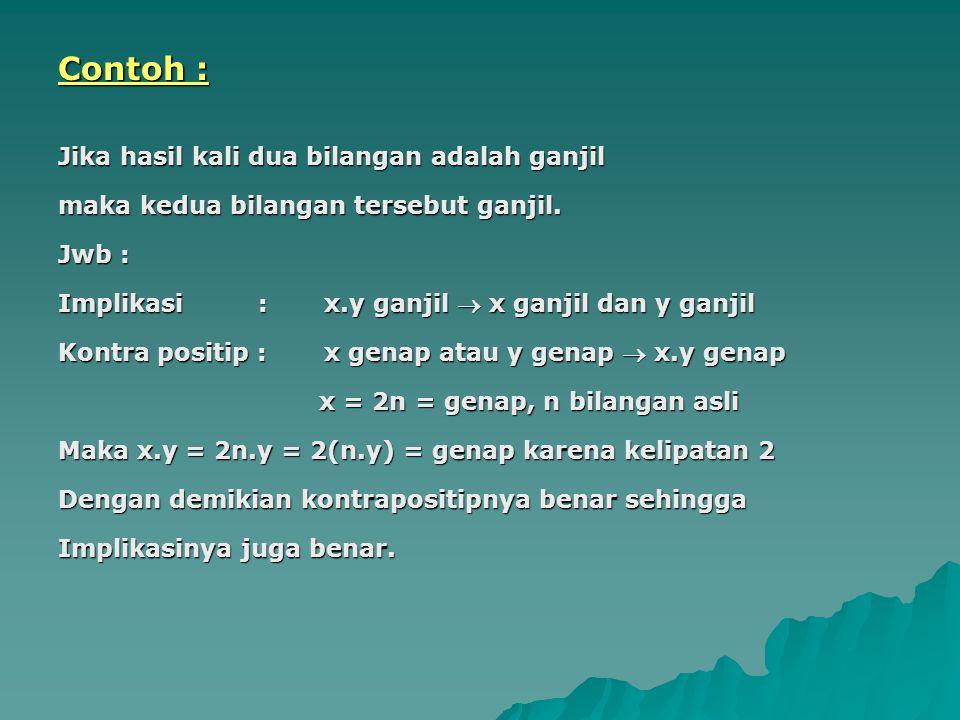 Contoh : Jika hasil kali dua bilangan adalah ganjil