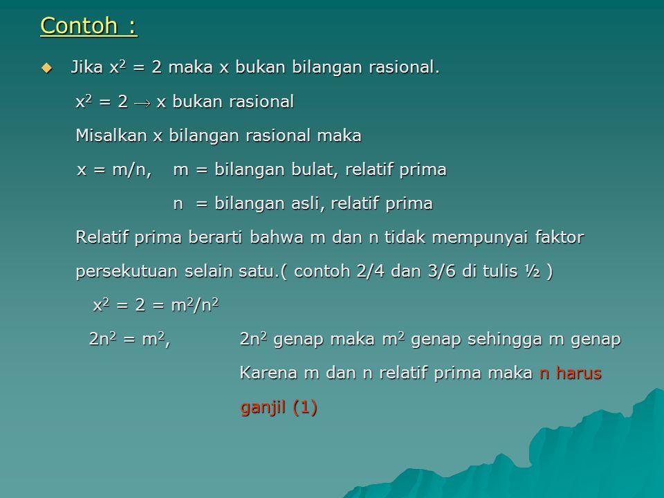 Contoh : Jika x2 = 2 maka x bukan bilangan rasional.