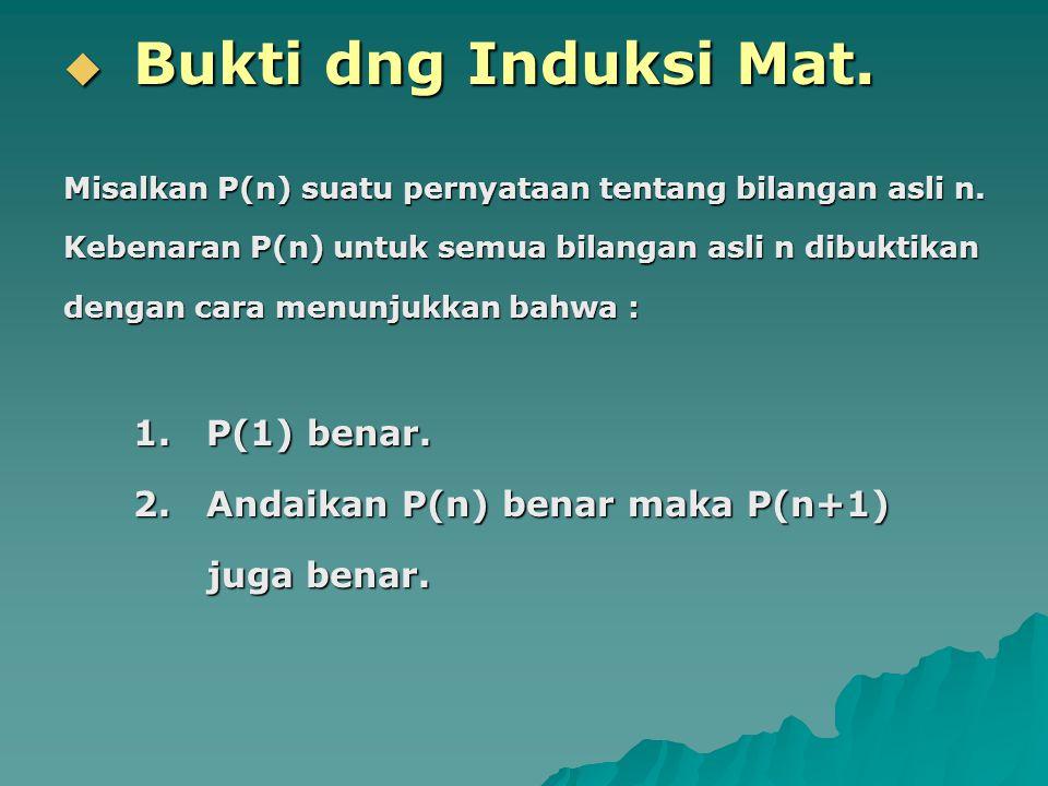 Bukti dng Induksi Mat. 2. Andaikan P(n) benar maka P(n+1) juga benar.