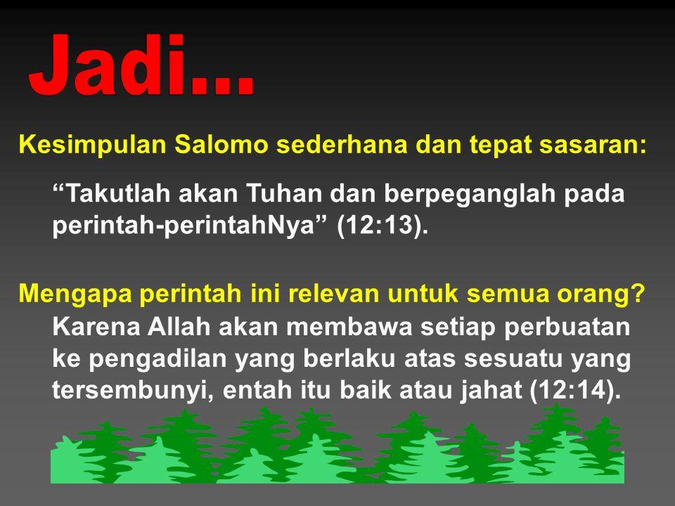 Kesimpulan Salomo sederhana dan tepat sasaran: