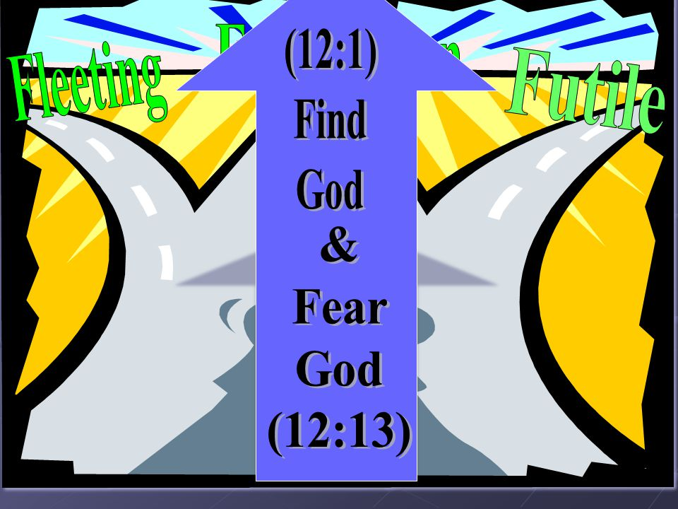 2 Fs Frustration (12:1) Find God Fleeting Futile & Fear God (12:13)