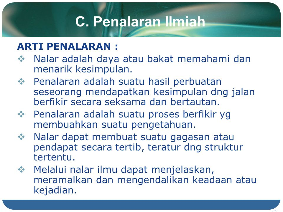 C. Penalaran Ilmiah ARTI PENALARAN :