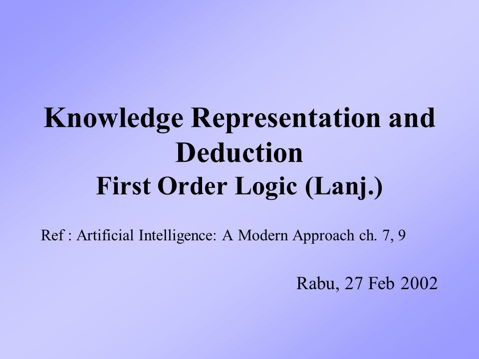 Knowledge Representation and Deduction First Order Logic (Lanj.)