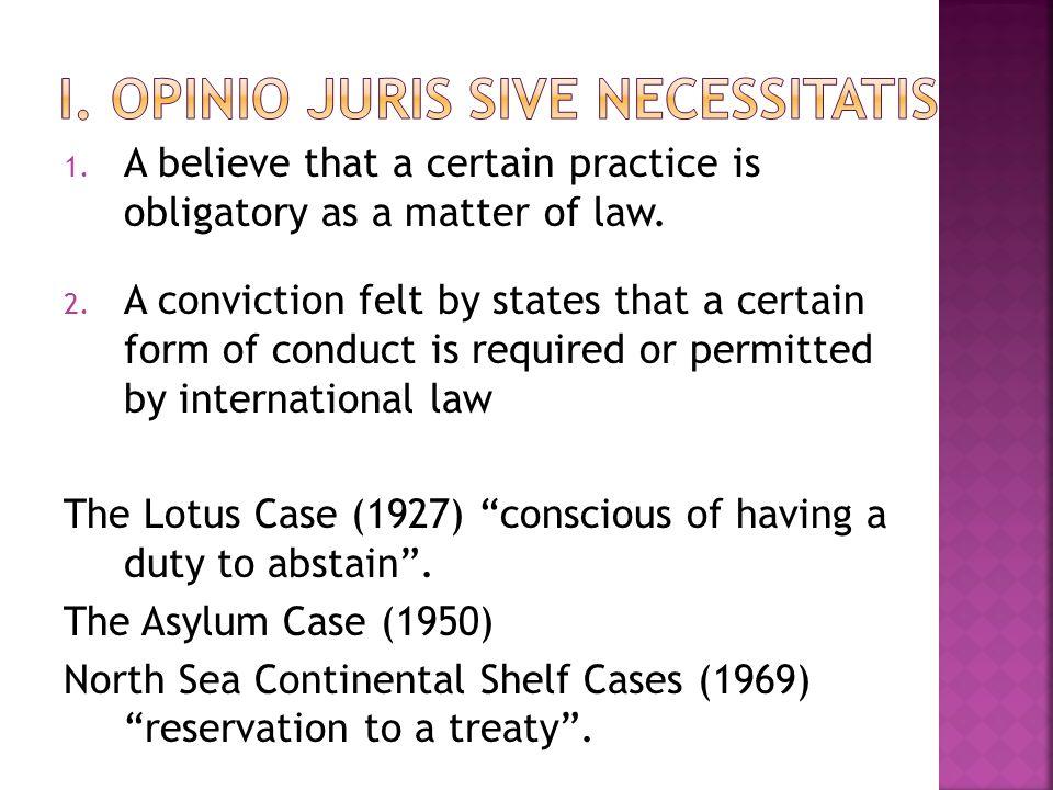 I. Opinio juris sive necessitatis