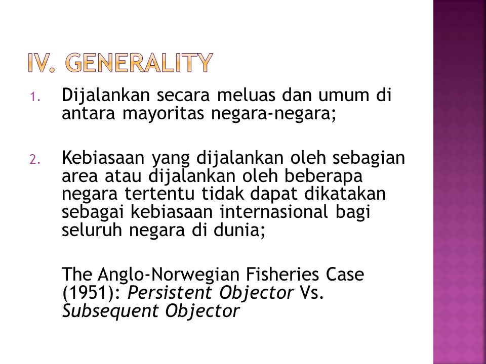 IV. Generality Dijalankan secara meluas dan umum di antara mayoritas negara-negara;