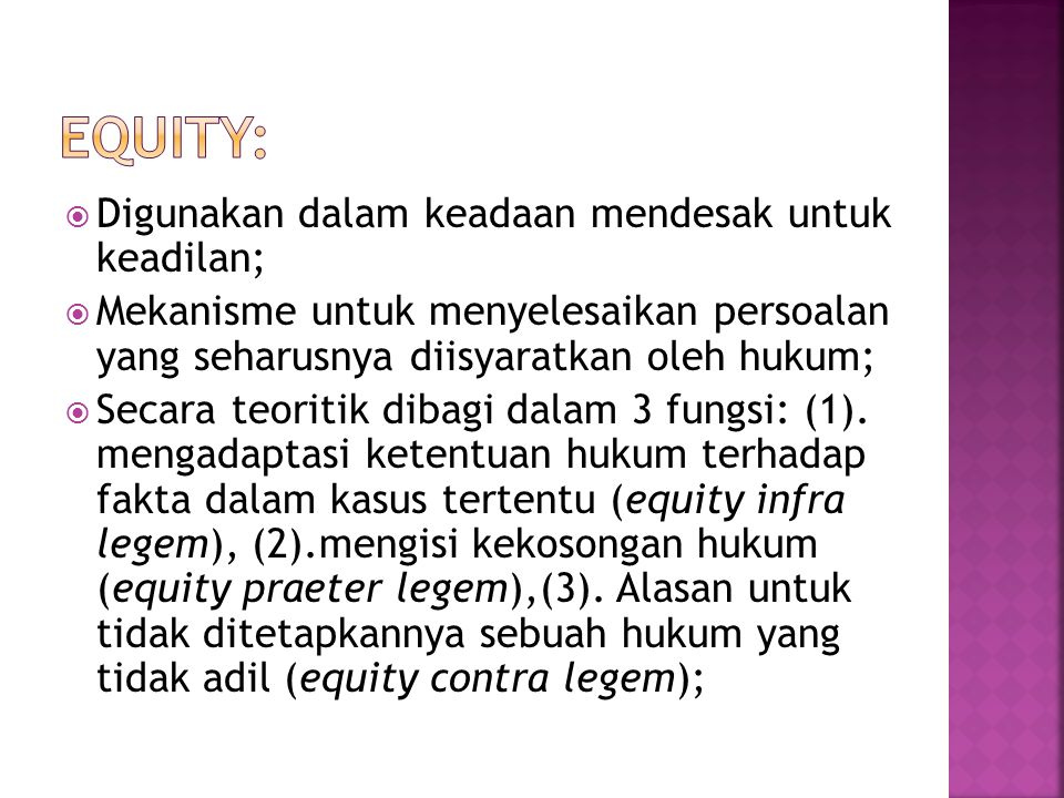 Equity: Digunakan dalam keadaan mendesak untuk keadilan;
