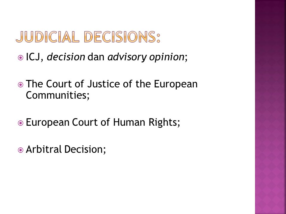 Judicial decisions: ICJ, decision dan advisory opinion;