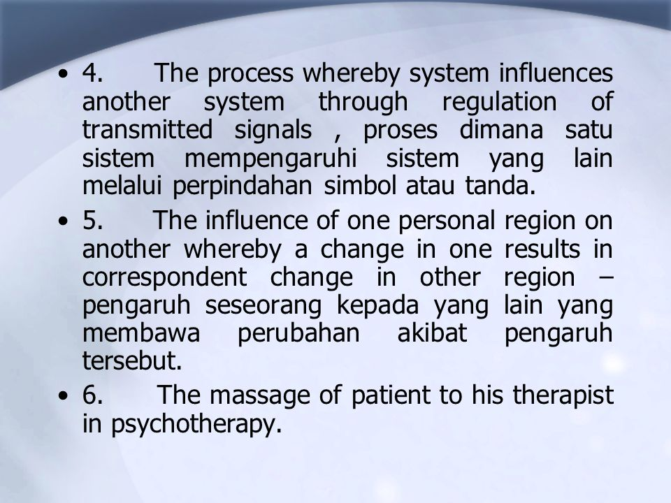 4. The process whereby system influences another system through regulation of transmitted signals , proses dimana satu sistem mempengaruhi sistem yang lain melalui perpindahan simbol atau tanda.