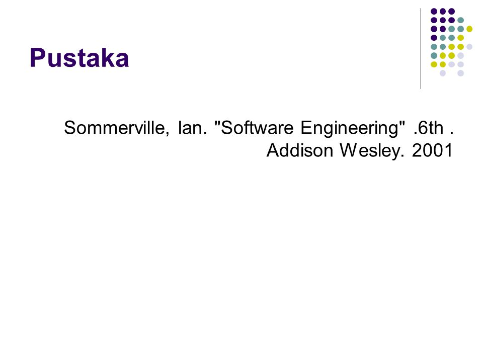 Pustaka Sommerville, Ian. Software Engineering .6th . Addison Wesley. 2001