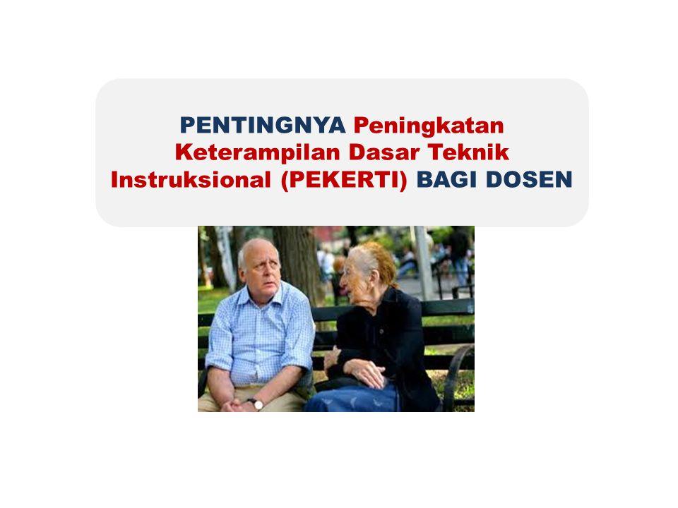 PENTINGNYA Peningkatan Keterampilan Dasar Teknik Instruksional (PEKERTI) BAGI DOSEN